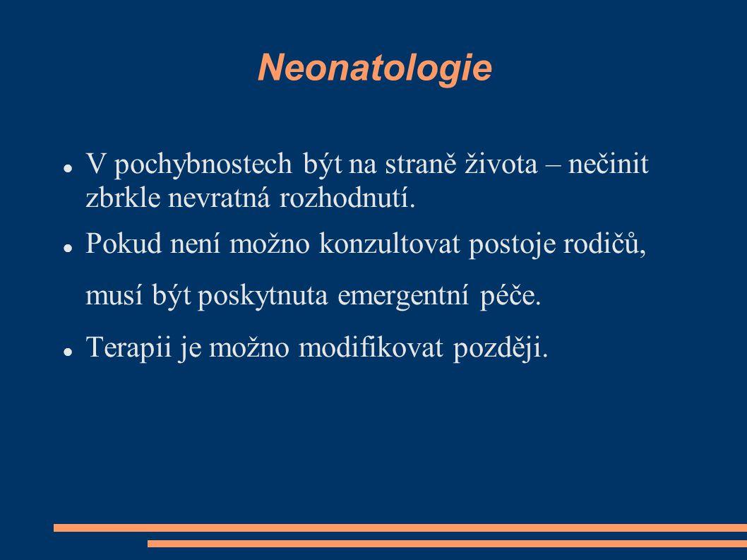 Neonatologie V pochybnostech být na straně života – nečinit zbrkle nevratná rozhodnutí.