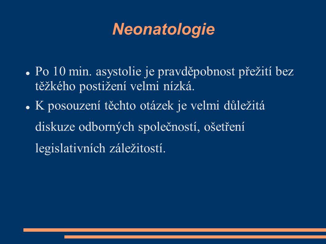 Neonatologie Po 10 min. asystolie je pravděpobnost přežití bez těžkého postižení velmi nízká.