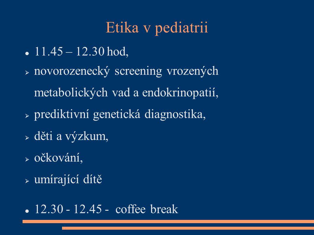 Etika v pediatrii 11.45 – 12.30 hod, novorozenecký screening vrozených metabolických vad a endokrinopatií,
