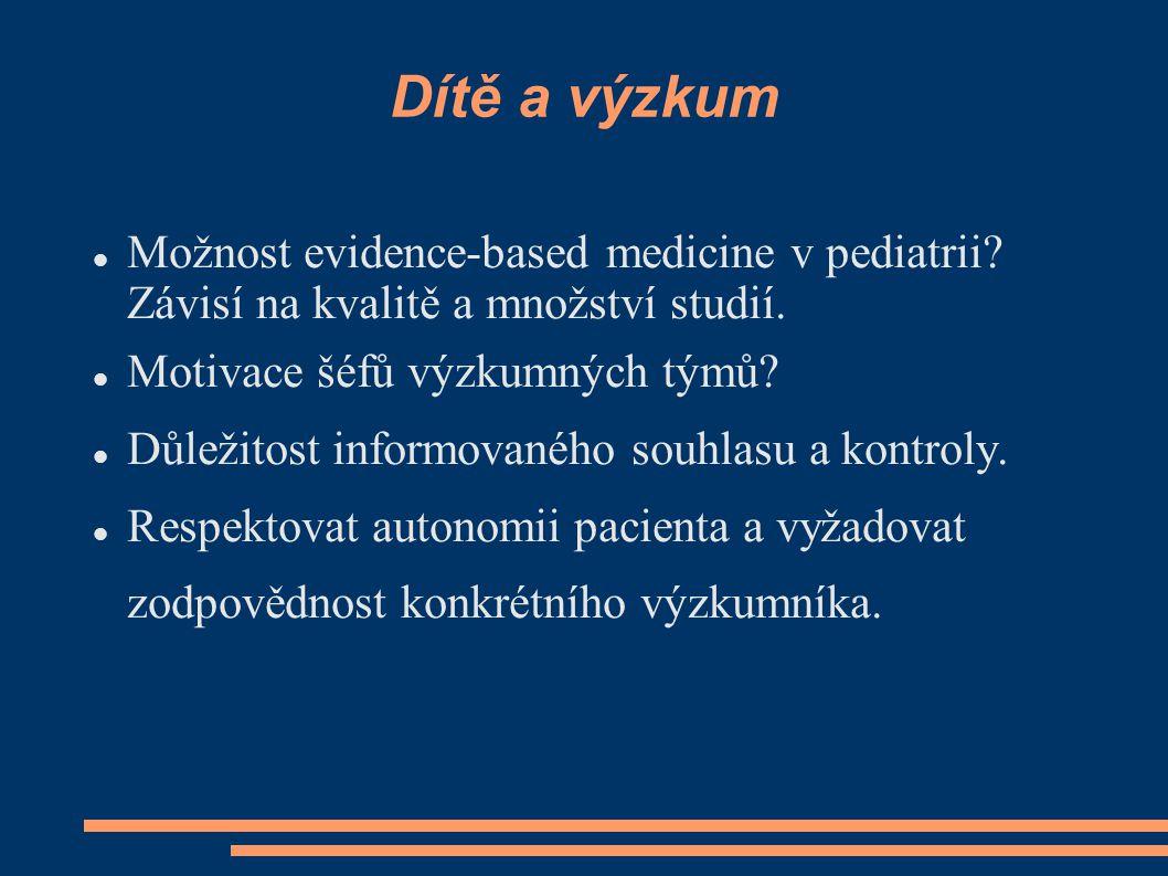 Dítě a výzkum Možnost evidence-based medicine v pediatrii Závisí na kvalitě a množství studií. Motivace šéfů výzkumných týmů
