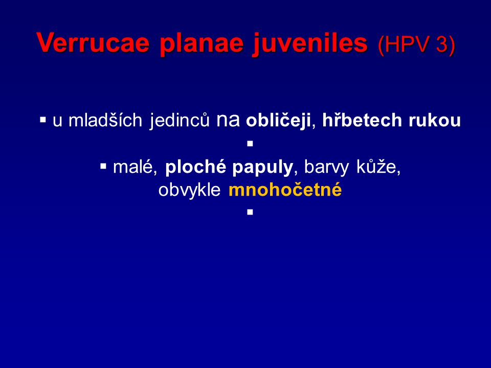 Verrucae planae juveniles (HPV 3)