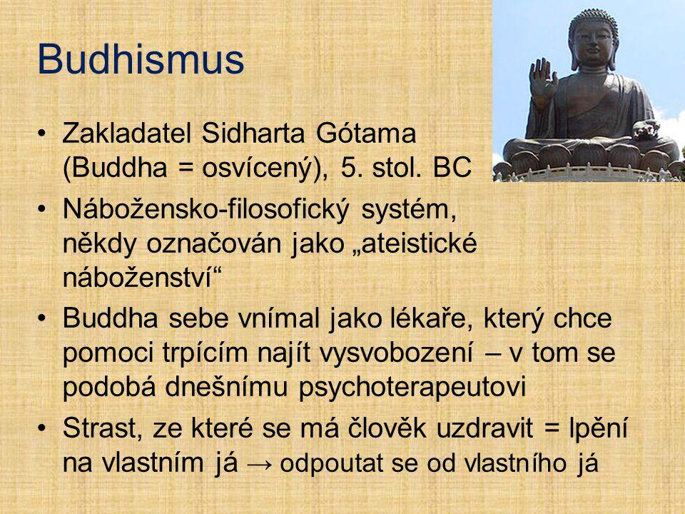 Budhismus Zakladatel Sidharta Gótama (Buddha = osvícený), 5. stol. BC