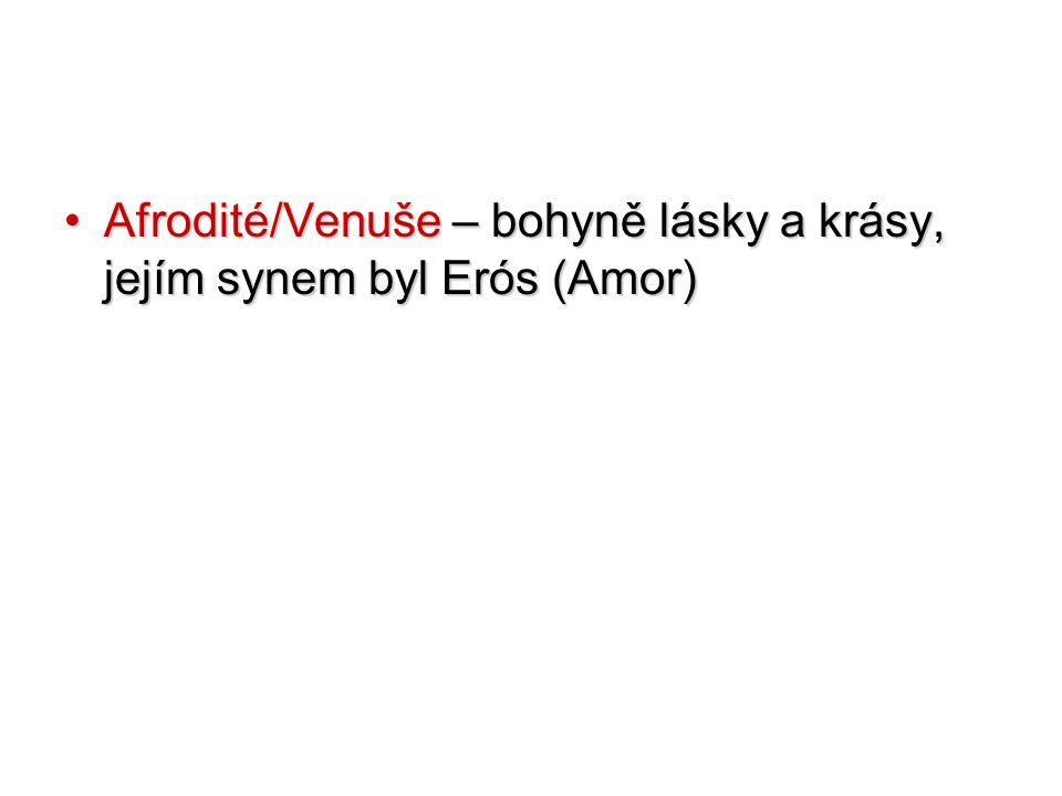 Afrodité/Venuše – bohyně lásky a krásy, jejím synem byl Erós (Amor)