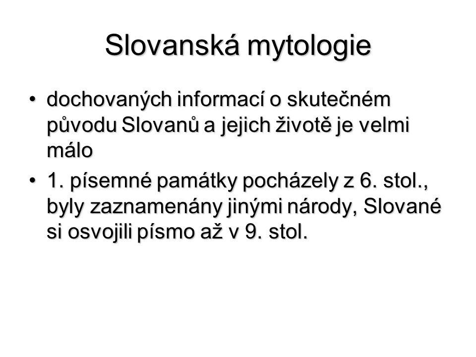 Slovanská mytologie dochovaných informací o skutečném původu Slovanů a jejich životě je velmi málo.