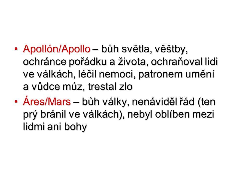 Apollón/Apollo – bůh světla, věštby, ochránce pořádku a života, ochraňoval lidi ve válkách, léčil nemoci, patronem umění a vůdce múz, trestal zlo