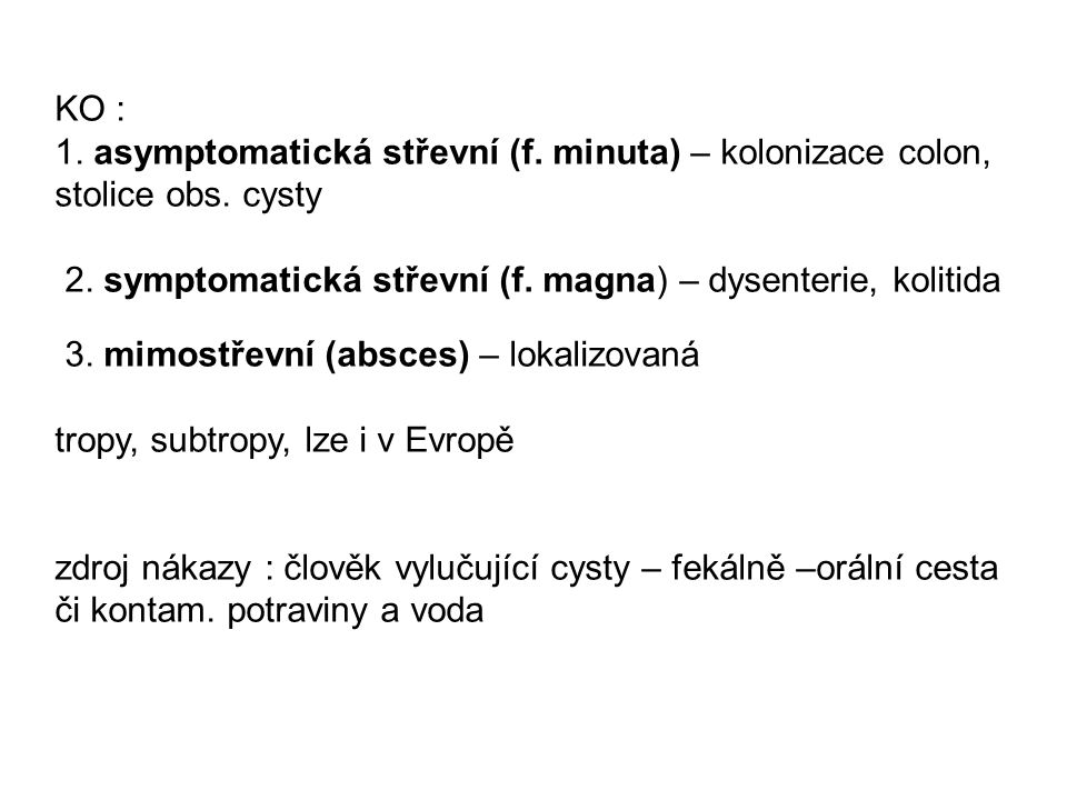 KO : 1. asymptomatická střevní (f. minuta) – kolonizace colon, stolice obs. cysty. 2. symptomatická střevní (f. magna) – dysenterie, kolitida.