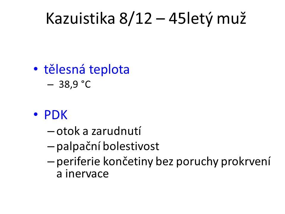 Kazuistika 8/12 – 45letý muž tělesná teplota PDK otok a zarudnutí