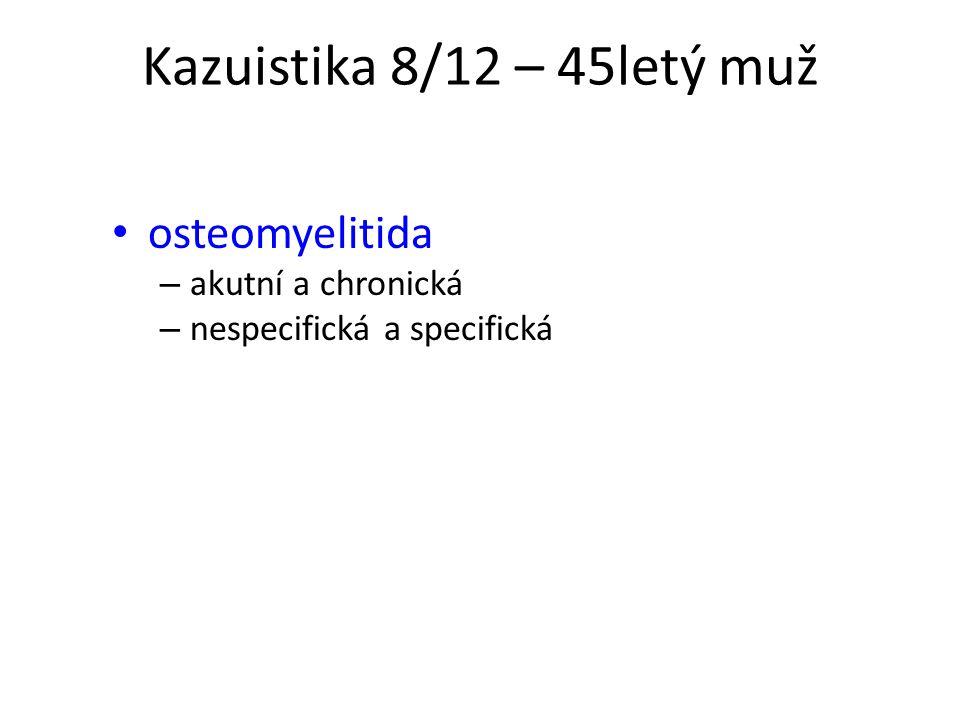 Kazuistika 8/12 – 45letý muž osteomyelitida akutní a chronická