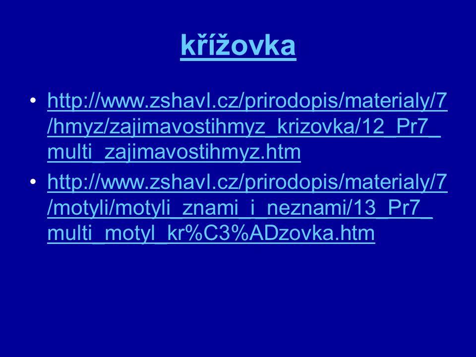 křížovka http://www.zshavl.cz/prirodopis/materialy/7/hmyz/zajimavostihmyz_krizovka/12_Pr7_multi_zajimavostihmyz.htm.