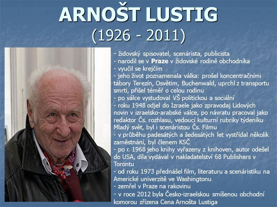 ARNOŠT LUSTIG (1926 - 2011) židovský spisovatel, scenárista, publicista. narodil se v Praze v židovské rodině obchodníka.