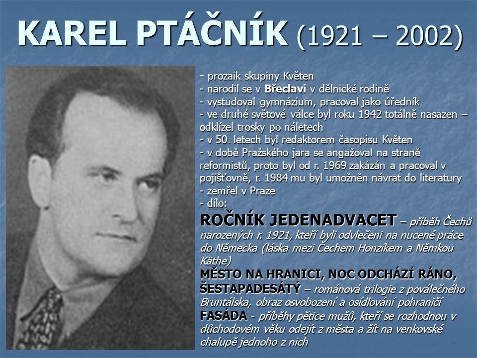 KAREL PTÁČNÍK (1921 – 2002) prozaik skupiny Květen. narodil se v Břeclavi v dělnické rodině. vystudoval gymnázium, pracoval jako úředník.