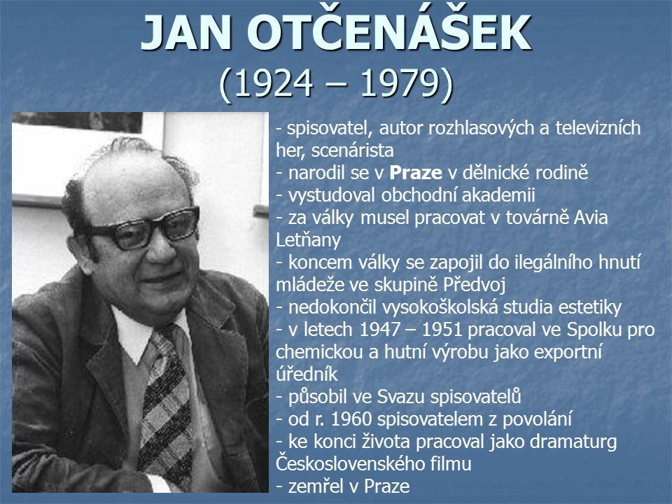 JAN OTČENÁŠEK (1924 – 1979) narodil se v Praze v dělnické rodině