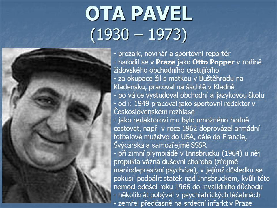 OTA PAVEL (1930 – 1973) prozaik, novinář a sportovní reportér