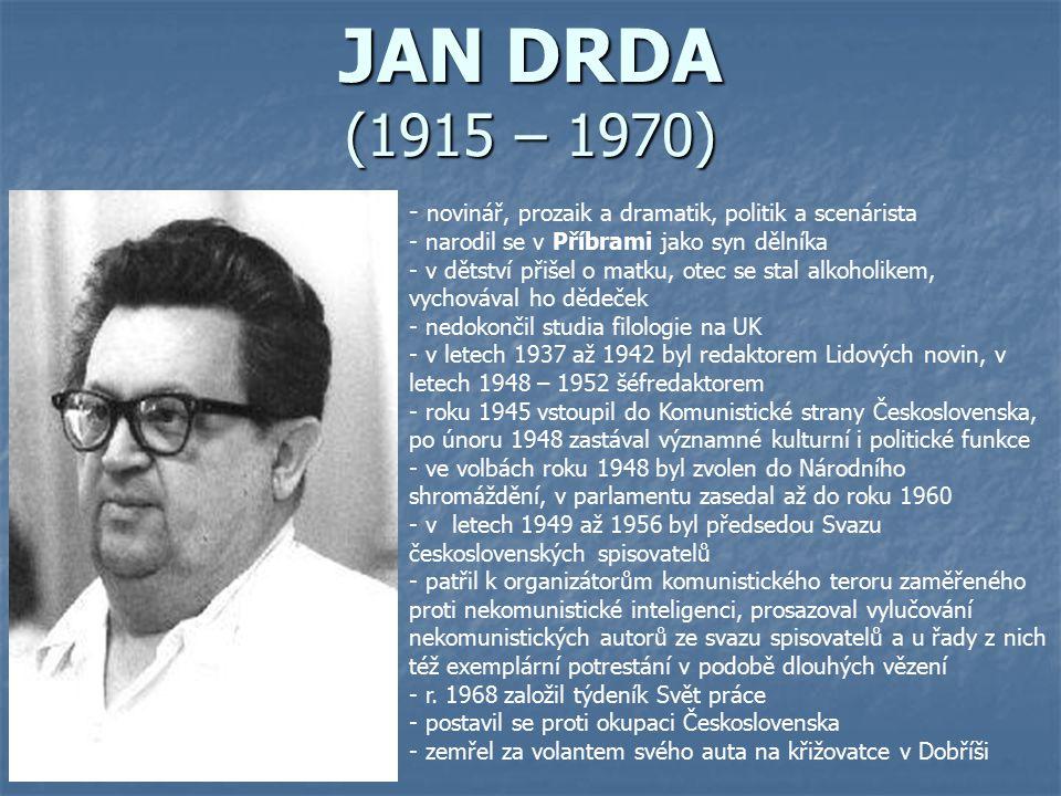 JAN DRDA (1915 – 1970) novinář, prozaik a dramatik, politik a scenárista. narodil se v Příbrami jako syn dělníka.