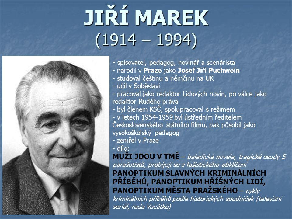 JIŘÍ MAREK (1914 – 1994) spisovatel, pedagog, novinář a scenárista