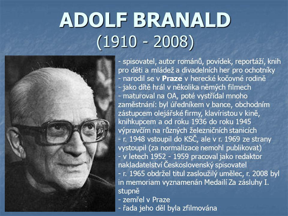 ADOLF BRANALD (1910 - 2008) spisovatel, autor románů, povídek, reportáží, knih pro děti a mládež a divadelních her pro ochotníky.