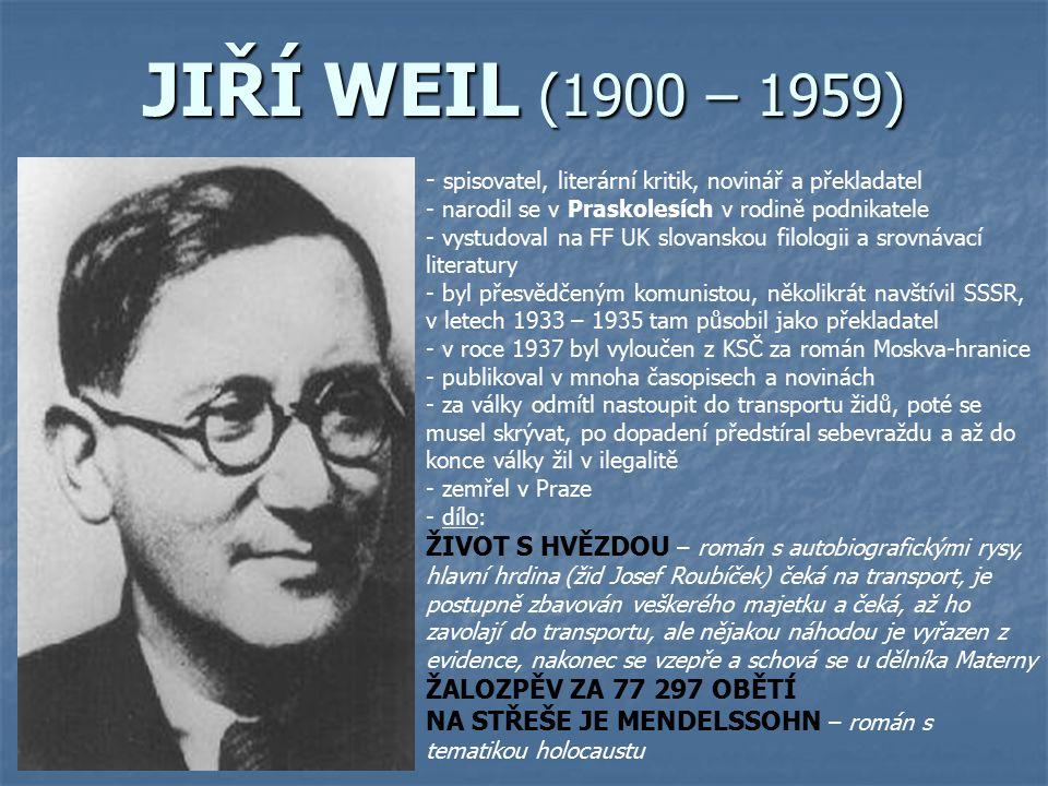 JIŘÍ WEIL (1900 – 1959) spisovatel, literární kritik, novinář a překladatel. narodil se v Praskolesích v rodině podnikatele.