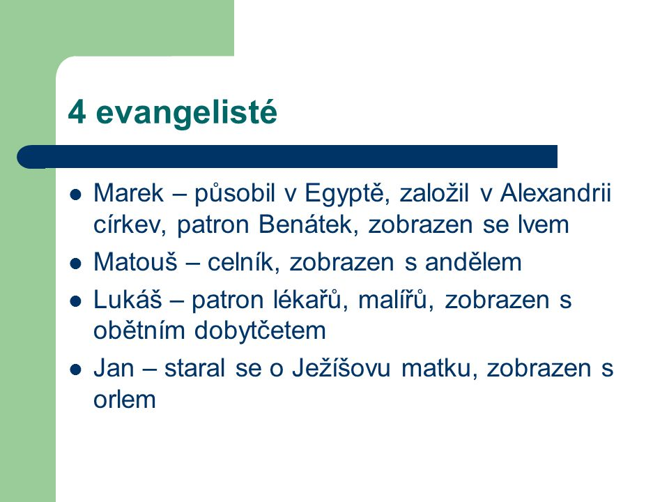4 evangelisté Marek – působil v Egyptě, založil v Alexandrii církev, patron Benátek, zobrazen se lvem.