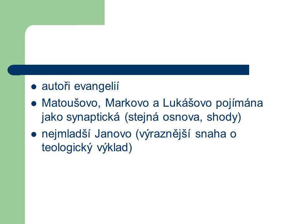 autoři evangelií Matoušovo, Markovo a Lukášovo pojímána jako synaptická (stejná osnova, shody)