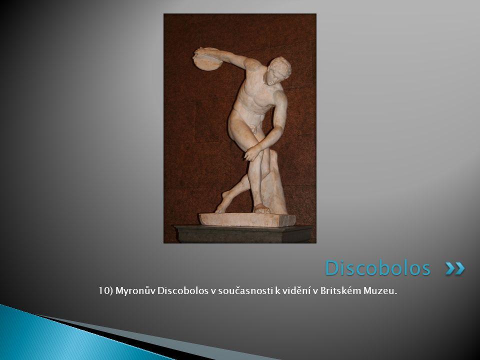 10) Myronův Discobolos v současnosti k vidění v Britském Muzeu.
