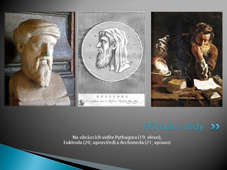 Přírodní vědy Na obrázcích vidíte Pythagora (19; vlevo), Eukleida (20; uprostřed) a Archimeda (21; vpravo)