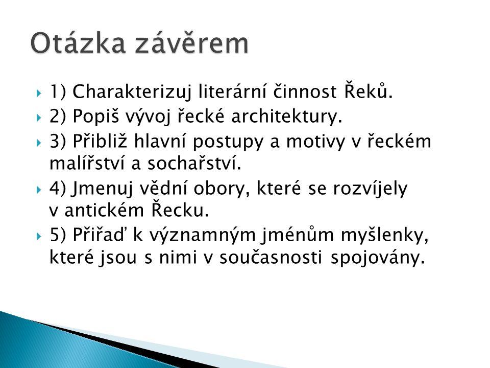 Otázka závěrem 1) Charakterizuj literární činnost Řeků.