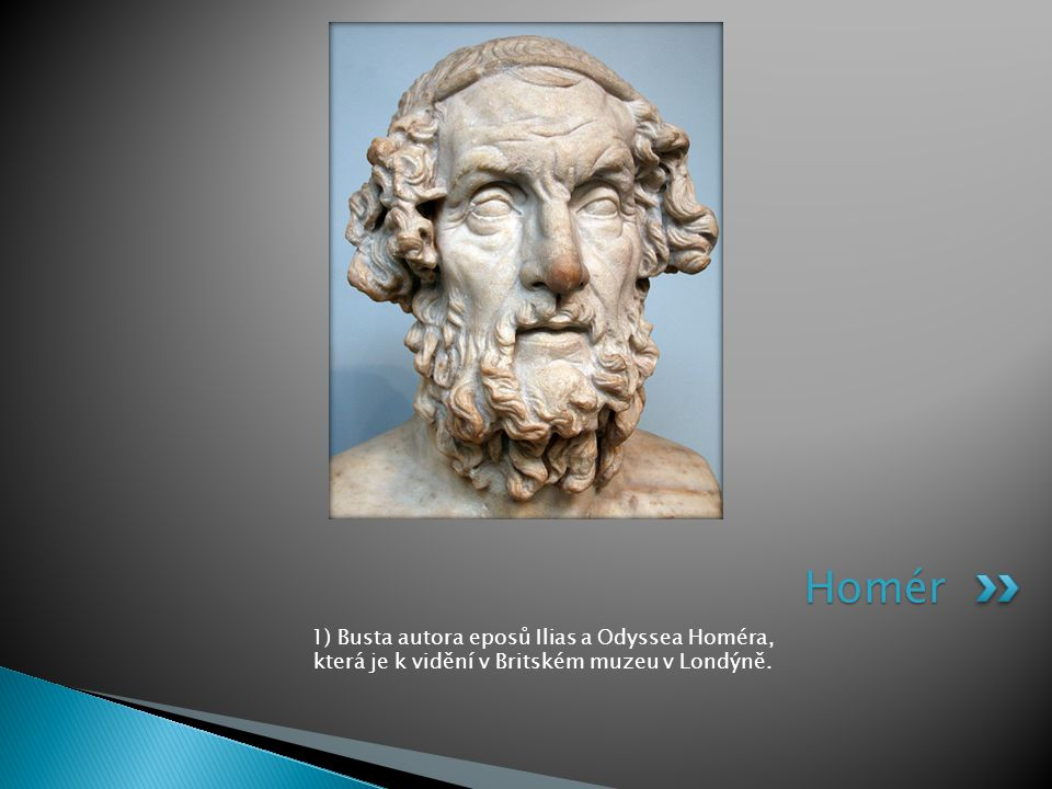 Homér 1) Busta autora eposů Ilias a Odyssea Homéra, která je k vidění v Britském muzeu v Londýně.