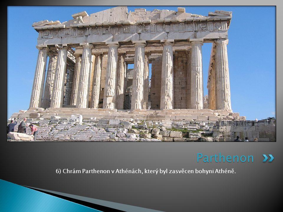6) Chrám Parthenon v Athénách, který byl zasvěcen bohyni Athéně.