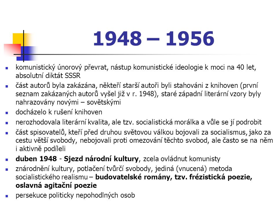 1948 – 1956 komunistický únorový převrat, nástup komunistické ideologie k moci na 40 let, absolutní diktát SSSR.