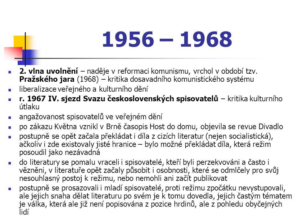 1956 – 1968 2. vlna uvolnění – naděje v reformaci komunismu, vrchol v období tzv. Pražského jara (1968) – kritika dosavadního komunistického systému.
