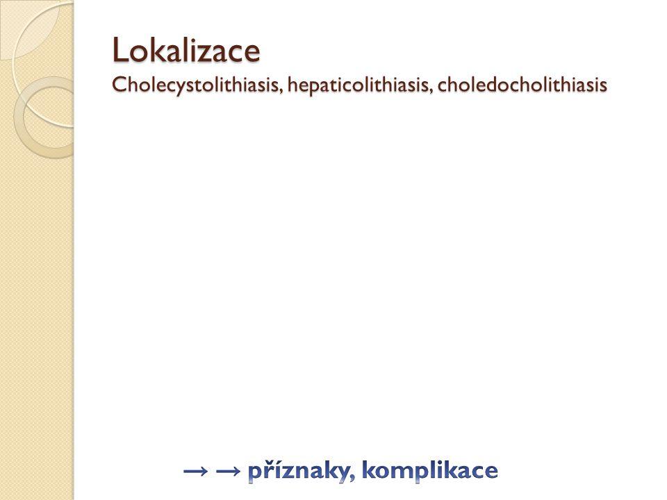 Lokalizace Cholecystolithiasis, hepaticolithiasis, choledocholithiasis