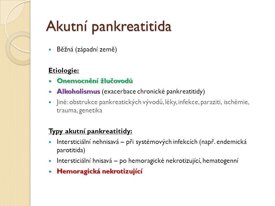 Akutní pankreatitida Běžná (západní země) Etiologie: