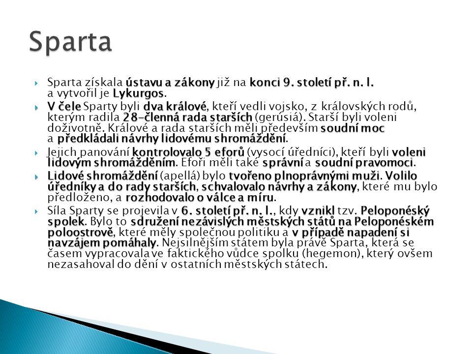 Sparta Sparta získala ústavu a zákony již na konci 9. století př. n. l. a vytvořil je Lykurgos.