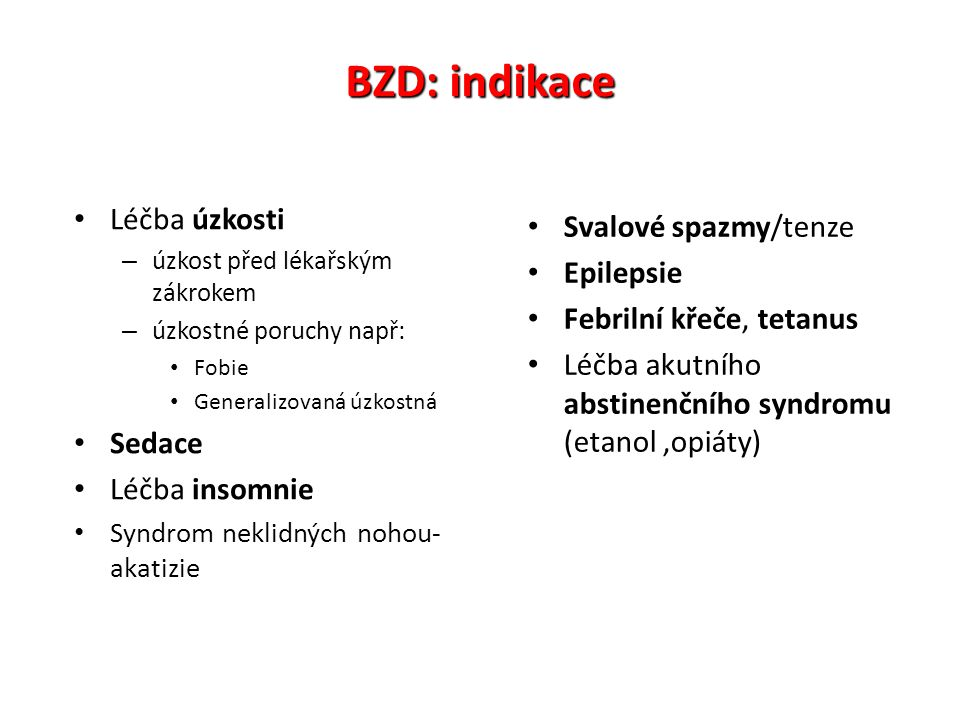 BZD: indikace Léčba úzkosti Svalové spazmy/tenze Epilepsie