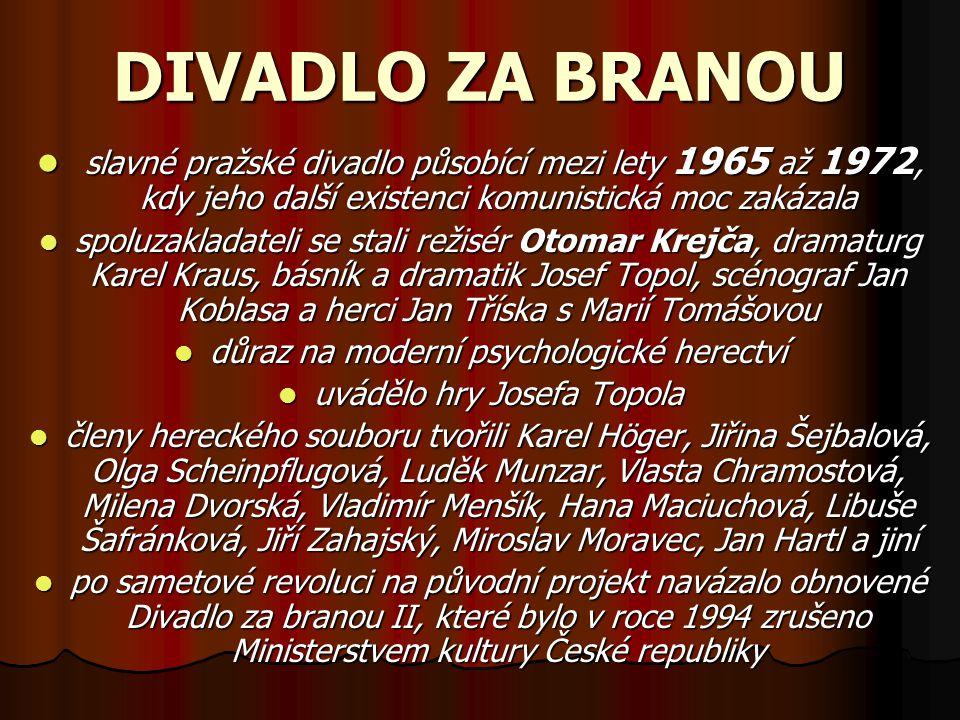 DIVADLO ZA BRANOU slavné pražské divadlo působící mezi lety 1965 až 1972, kdy jeho další existenci komunistická moc zakázala.