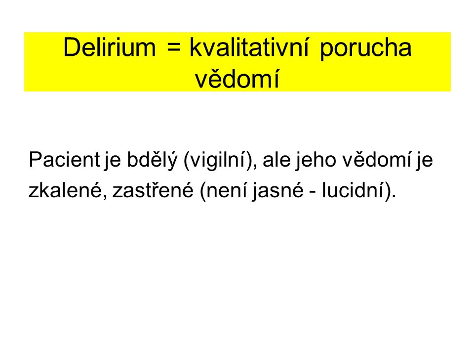 Delirium = kvalitativní porucha vědomí