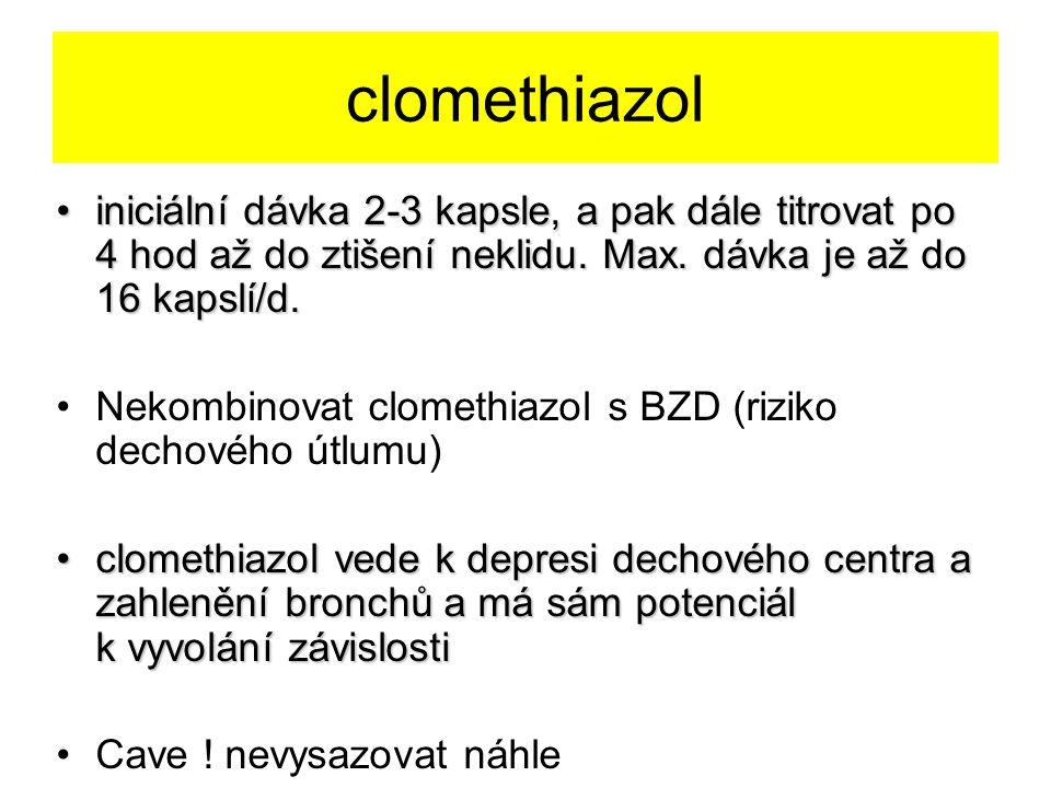 clomethiazol iniciální dávka 2-3 kapsle, a pak dále titrovat po 4 hod až do ztišení neklidu. Max. dávka je až do 16 kapslí/d.