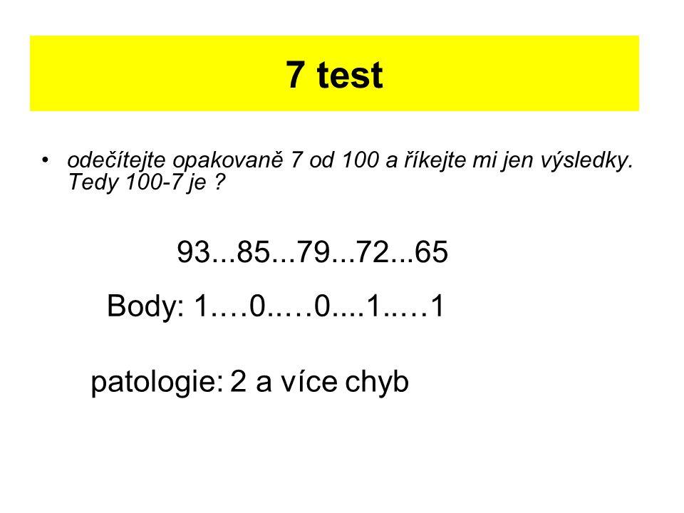 7 test odečítejte opakovaně 7 od 100 a říkejte mi jen výsledky. Tedy 100-7 je 93...85...79...72...65.