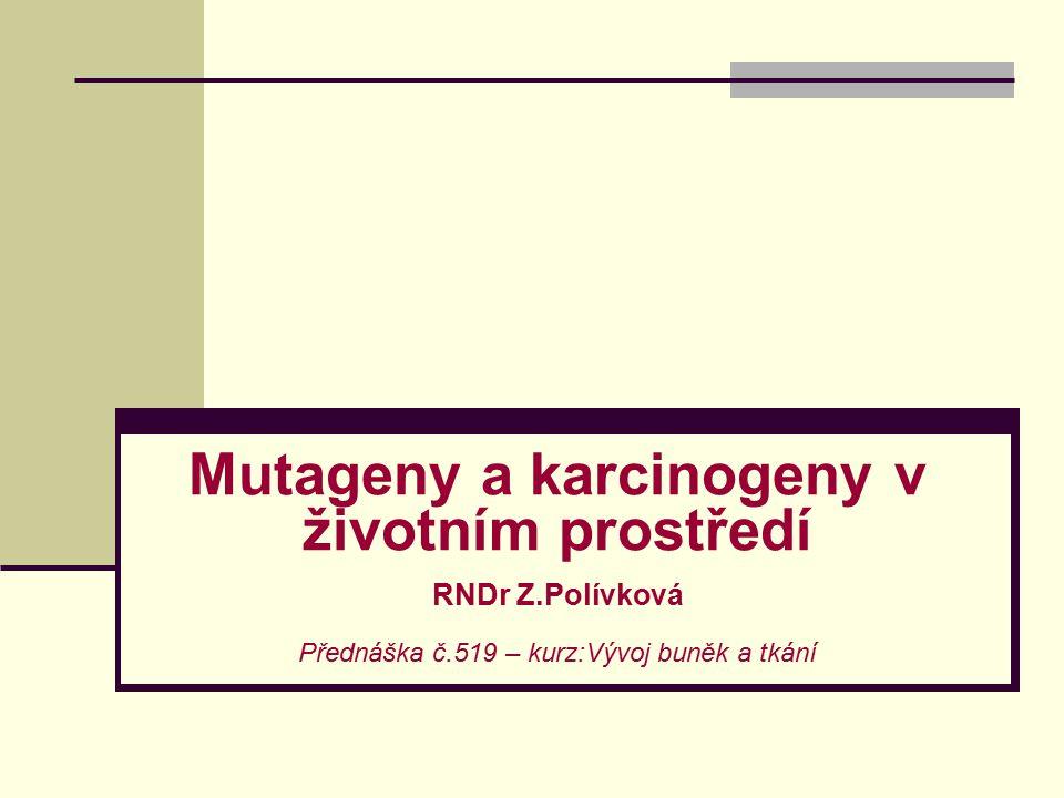 Mutageny a karcinogeny v životním prostředí RNDr Z