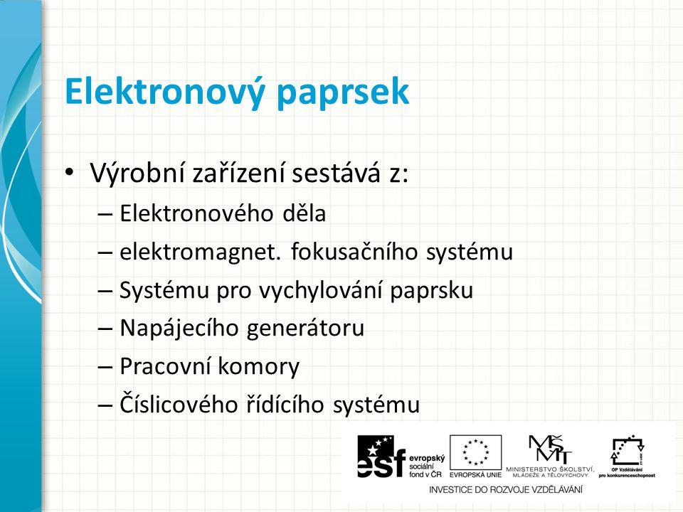 Elektronový paprsek Výrobní zařízení sestává z: Elektronového děla