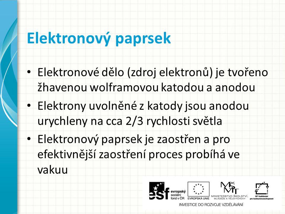 Elektronový paprsek Elektronové dělo (zdroj elektronů) je tvořeno žhavenou wolframovou katodou a anodou.