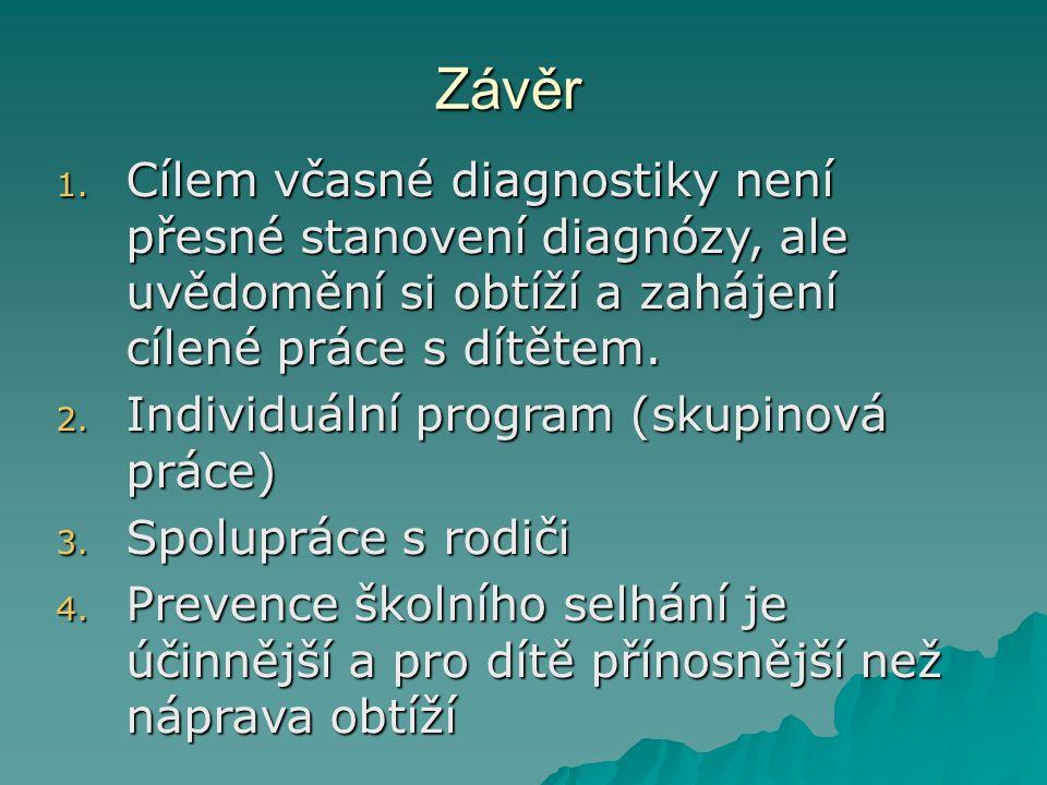 Závěr Cílem včasné diagnostiky není přesné stanovení diagnózy, ale uvědomění si obtíží a zahájení cílené práce s dítětem.