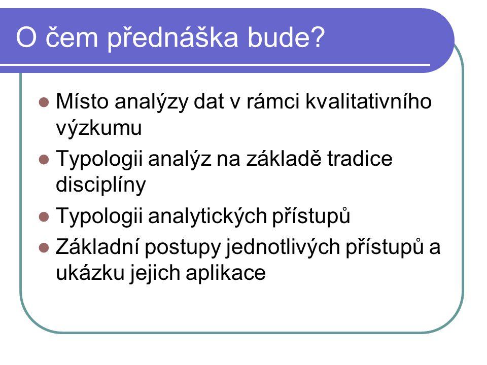 O čem přednáška bude Místo analýzy dat v rámci kvalitativního výzkumu