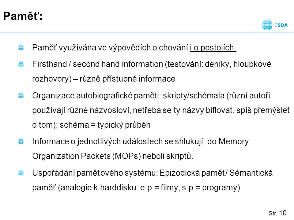 Paměť: Paměť využívána ve výpovědích o chování i o postojích.
