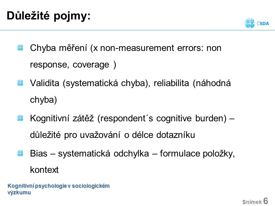 Důležité pojmy: Chyba měření (x non-measurement errors: non response, coverage ) Validita (systematická chyba), reliabilita (náhodná chyba)