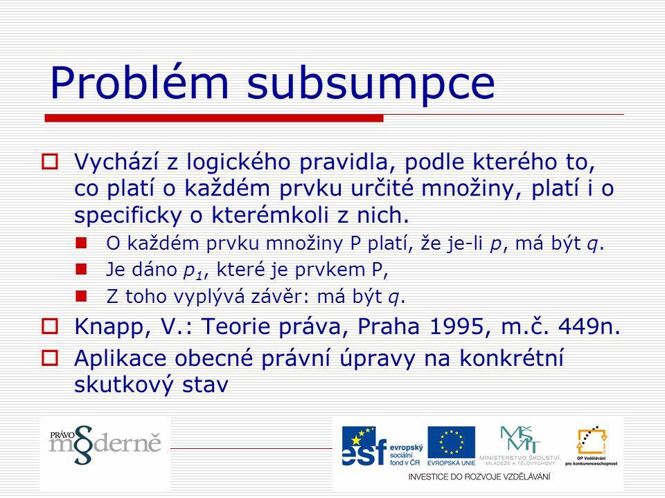Problém subsumpce Vychází z logického pravidla, podle kterého to, co platí o každém prvku určité množiny, platí i o specificky o kterémkoli z nich.