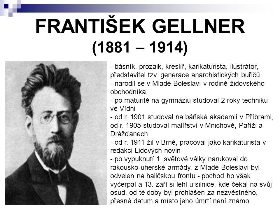FRANTIŠEK GELLNER (1881 – 1914) básník, prozaik, kreslíř, karikaturista, ilustrátor, představitel tzv. generace anarchistických buřičů.