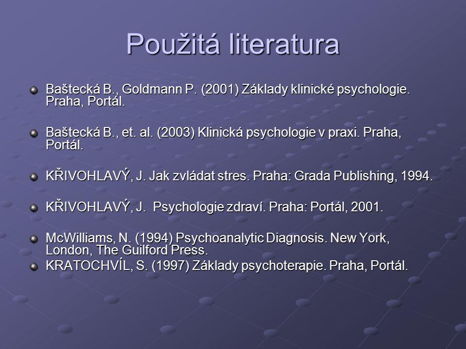 Použitá literatura Baštecká B., Goldmann P. (2001) Základy klinické psychologie. Praha, Portál.