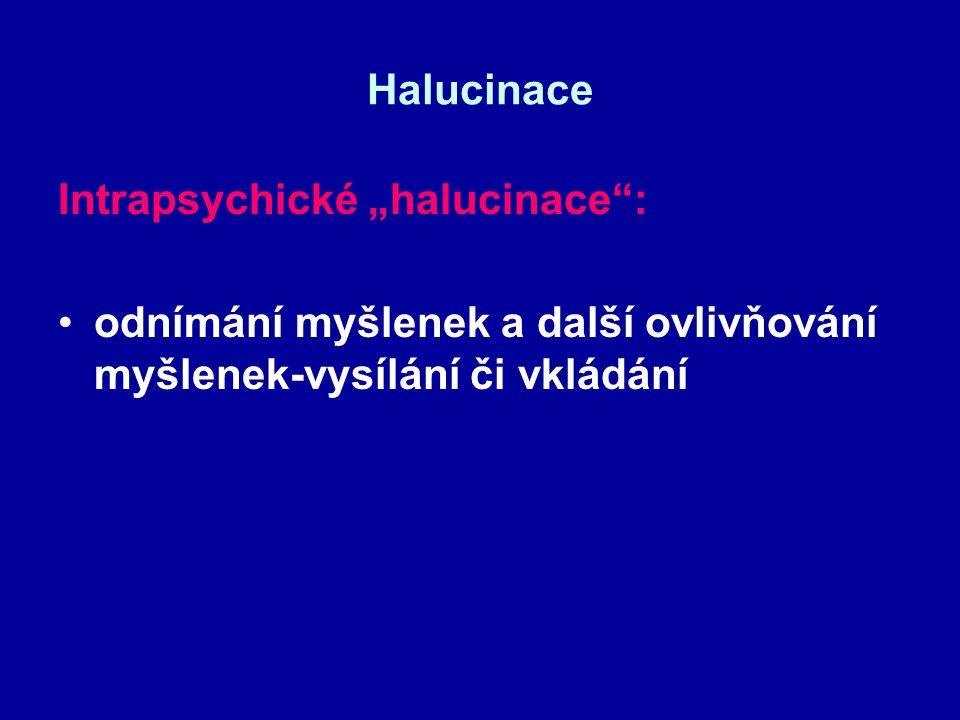 """Halucinace Intrapsychické """"halucinace : odnímání myšlenek a další ovlivňování myšlenek-vysílání či vkládání."""