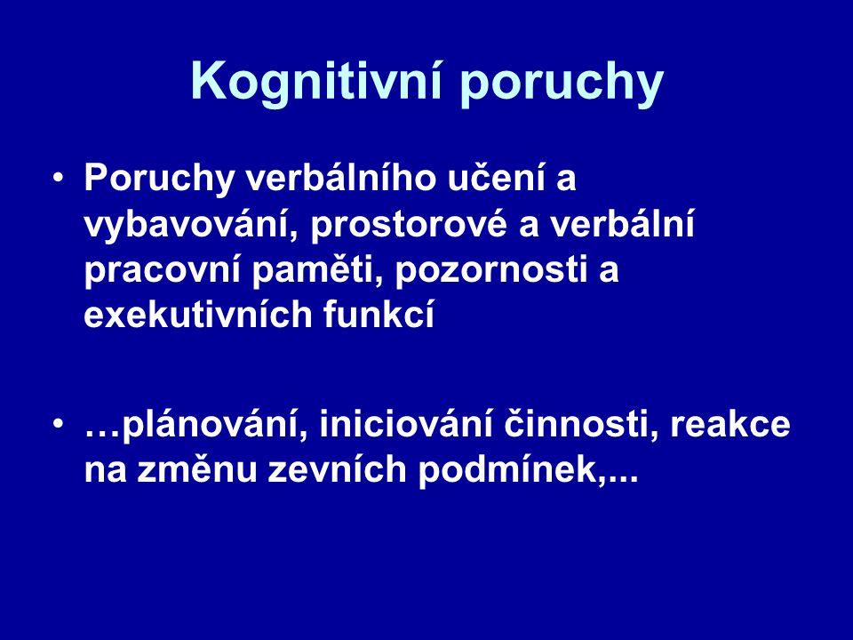 Kognitivní poruchy Poruchy verbálního učení a vybavování, prostorové a verbální pracovní paměti, pozornosti a exekutivních funkcí.